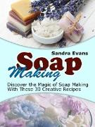 Cover-Bild zu Soap Making: Discover the Magic of Soap Making With These 30 Creative Recipes (eBook) von Evans, Sandra