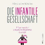 Cover-Bild zu eBook Die infantile Gesellschaft - Wege aus der selbstverschuldeten Unreife
