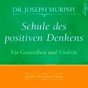 Cover-Bild zu Schule des positiven Denkens - Für Gesundheit und Vitalität von Murphy, Dr. Joseph