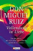 Cover-Bild zu Ruiz, Don Miguel: Vollendung in Liebe