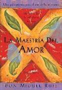 Cover-Bild zu Ruiz, Don Miguel: La Maestría del Amor: Un Libro de la Sabiduria Tolteca, the Mastery of Love, Spanish-Language Edition = The Mastery of Love