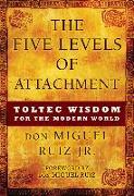 Cover-Bild zu Ruiz, Don Miguel: The Five Levels of Attachment: Toltec Wisdom for the Modern World