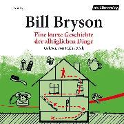 Cover-Bild zu Bryson, Bill: Eine kurze Geschichte der alltäglichen Dinge (Audio Download)
