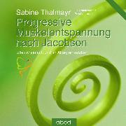 Cover-Bild zu Progressive Muskelentspannung nach Jacobson von Thalmayr, Sabine