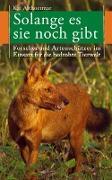 Cover-Bild zu Solange es sie noch gibt. Forscher und Artenschützer im Einsatz für die bedrohte Tierwelt (eBook) von Althoetmar, Kai