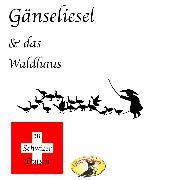 Cover-Bild zu Märchen in Schwizer Dütsch, Gänseliesel & Das Waldhaus (Audio Download) von Grimm, Gebrüder