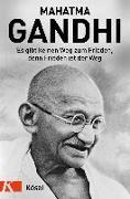 Cover-Bild zu Es gibt keinen Weg zum Frieden, denn Frieden ist der Weg von Gandhi, Mahatma