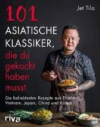 Cover-Bild zu 101 asiatische Klassiker, die du gekocht haben musst von Tila, Jet