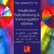Cover-Bild zu Meditation Selbstheilung & Immunsystem stärken - Selbstheilungskräfte aktivieren durch Autogenes Training, Heilreise und Bodyscan von Monien, Seraphine