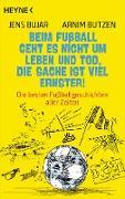 Cover-Bild zu Beim Fußball geht es nicht um Leben und Tod, die Sache ist viel ernster! (eBook) von Bujar, Jens