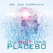 Cover-Bild zu Du bist das Placebo von Dispenza, Joe