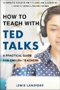 Cover-Bild zu Lansford, Lewis: How to Teach with TED Talks (eBook)