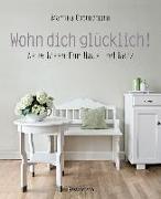 Cover-Bild zu Goernemann, Martina: Wohn dich glücklich! Neue Ideen für Haus und Herz. Einfache Wohnideen mit Stil, viel Gefühl und wenig Geld