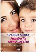 Cover-Bild zu Schüßler-Salze Ratgeber für Mutter und Kind von Niedan-Feichtinger, Susana