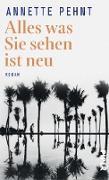 Cover-Bild zu Pehnt, Annette: Alles was Sie sehen ist neu (eBook)