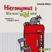 Cover-Bild zu Pehnt, Annette: Hieronymus oder Wie man wild wird (Audio Download)