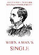 Cover-Bild zu Barrie, James Matthew: When a Man's Single - A Tale of Literary Life (eBook)