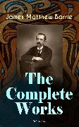 Cover-Bild zu Barrie, James Matthew: The Complete Works of J. M. Barrie (Illustrated) (eBook)