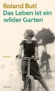 Cover-Bild zu Buti, Roland: Das Leben ist ein wilder Garten