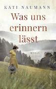 Cover-Bild zu Naumann, Kati: Was uns erinnern lässt