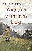 Cover-Bild zu Naumann, Kati: Was uns erinnern lässt (eBook)