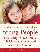 Cover-Bild zu CBT to Help Young People with Asperger's Syndrome (Autism Spectrum Disorder) to Understand and Express Affection (eBook) von Garnett, Michelle