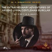 Cover-Bild zu Leblanc, Maurice: B. J. Harrison Reads The Extraordinary Adventures of Arsene Lupin, Gentleman Burglar (Audio Download)