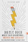Cover-Bild zu Day, Felicia: Dieses Buch macht dich wahnsinnig ... kreativ und glücklich (eBook)