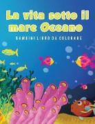 Cover-Bild zu La vita sotto il mare Oceano Bambini Libro da colorare