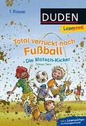 Cover-Bild zu Stehr, Sabine: Duden Leseprofi - Total verrückt nach Fußball. Die Matsch-Kicker, 1. Klasse