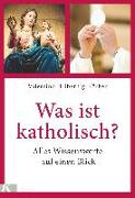 Cover-Bild zu Was ist katholisch? von Hribernig-Körber, Valentino