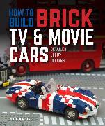 Cover-Bild zu Blackert, Peter: How to Build Brick TV and Movie Cars