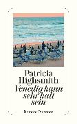 Cover-Bild zu Highsmith, Patricia: Venedig kann sehr kalt sein (eBook)