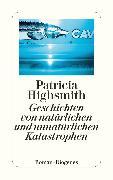 Cover-Bild zu Highsmith, Patricia: Geschichten von natürlichen und unnatürlichen Katastrophen (eBook)