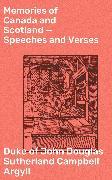 Cover-Bild zu Argyll, Duke of John Douglas Sutherland Campbell: Memories of Canada and Scotland - Speeches and Verses (eBook)