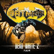 Cover-Bild zu Shirley, John: Batman, Dead White, Folge 2: Flucht (Audio Download)