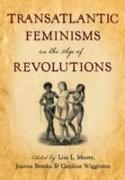 Cover-Bild zu Moore, Lisa L. (Hrsg.): Transatlantic Feminisms in the Age of Revolutions (eBook)