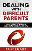 Cover-Bild zu Moore, Lisa: Dealing with Difficult Parents: Using a Circle of Influence Instead of a Circle of Authority (eBook)