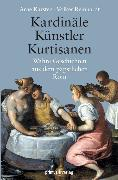 Cover-Bild zu Reinhardt, Volker: Kardinäle, Künstler, Kurtisanen (eBook)