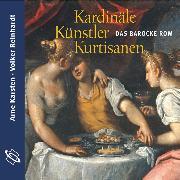 Cover-Bild zu Reinhardt, Volker: Kardinäle, Künstler, Kurtisanen (Ungekürzt) (Audio Download)