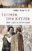 Cover-Bild zu Reinhardt, Volker: Luther, der Ketzer (eBook)