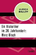 Cover-Bild zu Ein Historiker im 20. Jahrhundert: Marc Bloch