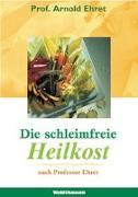 Cover-Bild zu Die schleimfreie Heilkost von Ehret, Arnold