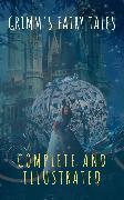 Cover-Bild zu Grimm's Fairy Tales: Complete and Illustrated (eBook) von Grimm, Wilhelm