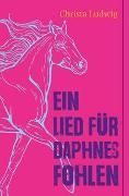 Cover-Bild zu Ludwig, Christa: Ein Lied für Daphnes Fohlen