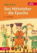 Cover-Bild zu Das Mittelalter - die Epoche von Hilsch, Peter
