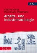 Cover-Bild zu Arbeits- und Industriesoziologie von Ruiner, Caroline