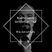 Cover-Bild zu Leblanc, Maurice: Arsène Lupin, Gentleman-Thief (Audio Download)