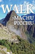 Cover-Bild zu Publishing, Mwt: Walk in Machu Picchu (Walk. Travel Magazine, #9) (eBook)