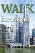 Cover-Bild zu Publishing, Mwt: Walk in Singapore (Walk. Travel Magazine, #7) (eBook)